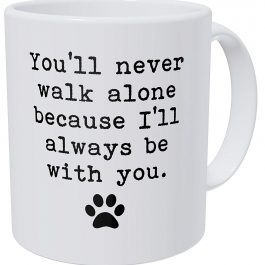 You'll Never Walk Alone Because I'll Always Be with You Dog Paw Coffee Mug