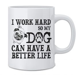 I Work Hard So My Dog Can Live A Better Life Coffee Mug & spoon
